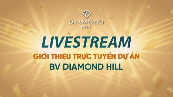 Livestream giới thiệu dự án BV Diamond Hill Bắc Giang ngay khi đủ điều kiện mở bán